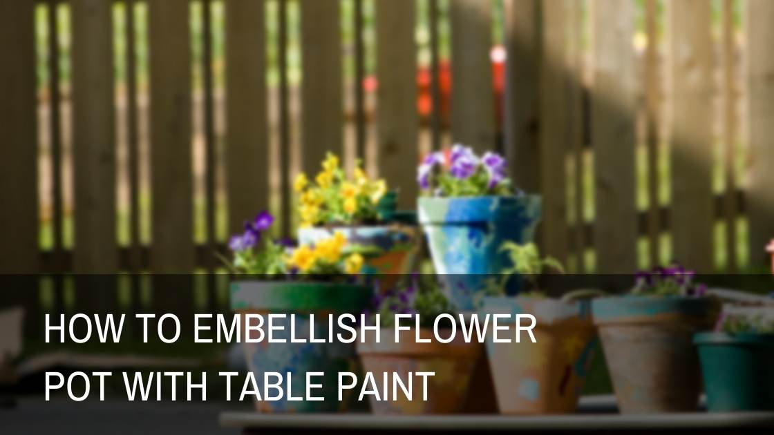 Photo of How to embellish flower pot with table paint