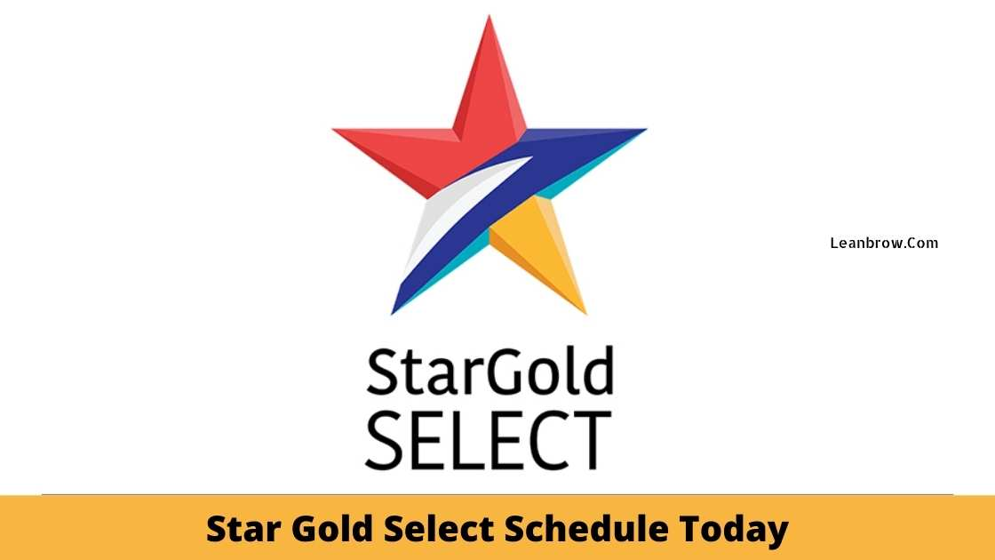 Star Gold Select Schedule Today : Schedule of Star Gold Select Today's Movie List