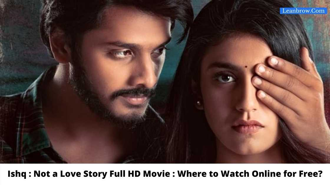 Ishq : Not a Love Story Full HD Movie : Where To Watch Online?
