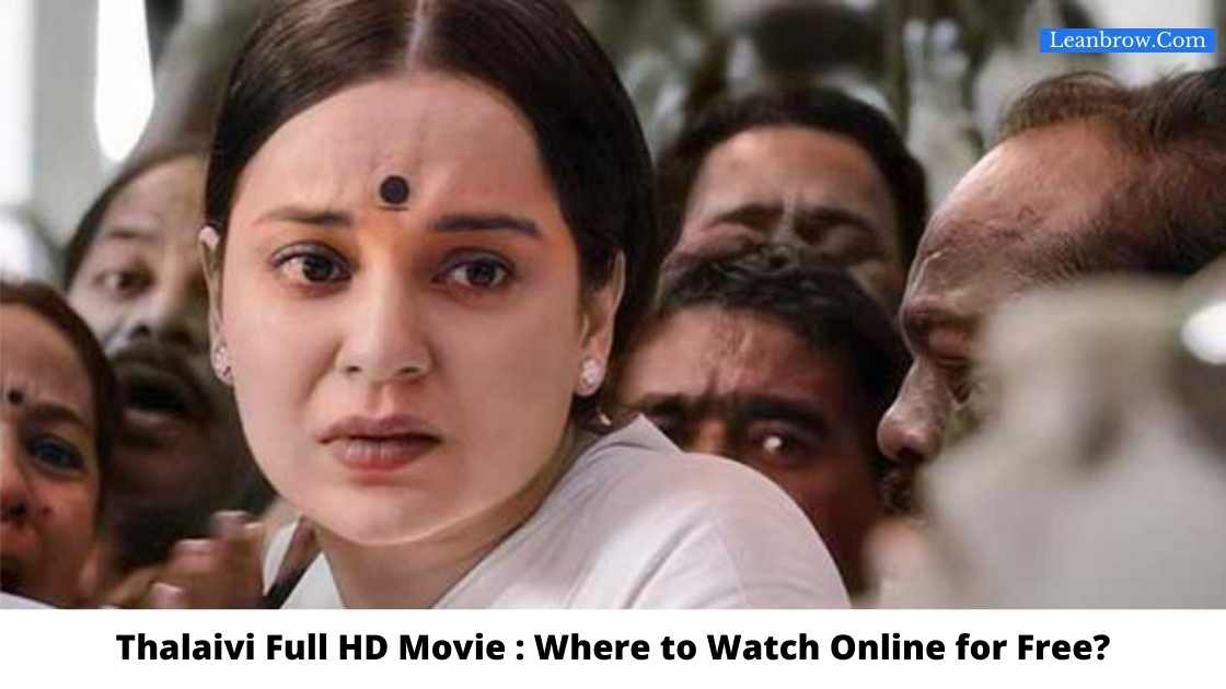 Thalaivi Full HD Movie : Where To Watch Online?